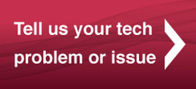 Tell us your tech problem or issue